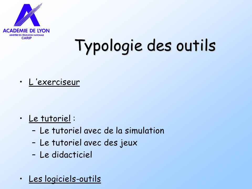 Typologie des outils L exerciseur Le tutoriel : –Le tutoriel avec de la simulation –Le tutoriel avec des jeux –Le didacticiel Les logiciels-outils