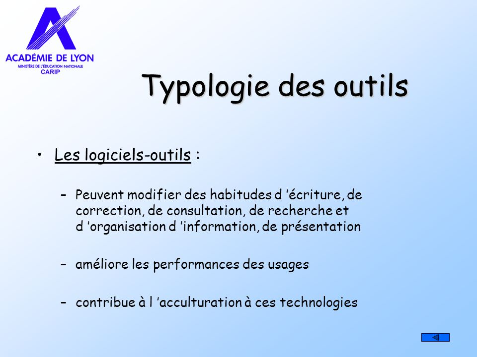 Typologie des outils Les logiciels-outils : –Peuvent modifier des habitudes d écriture, de correction, de consultation, de recherche et d organisation