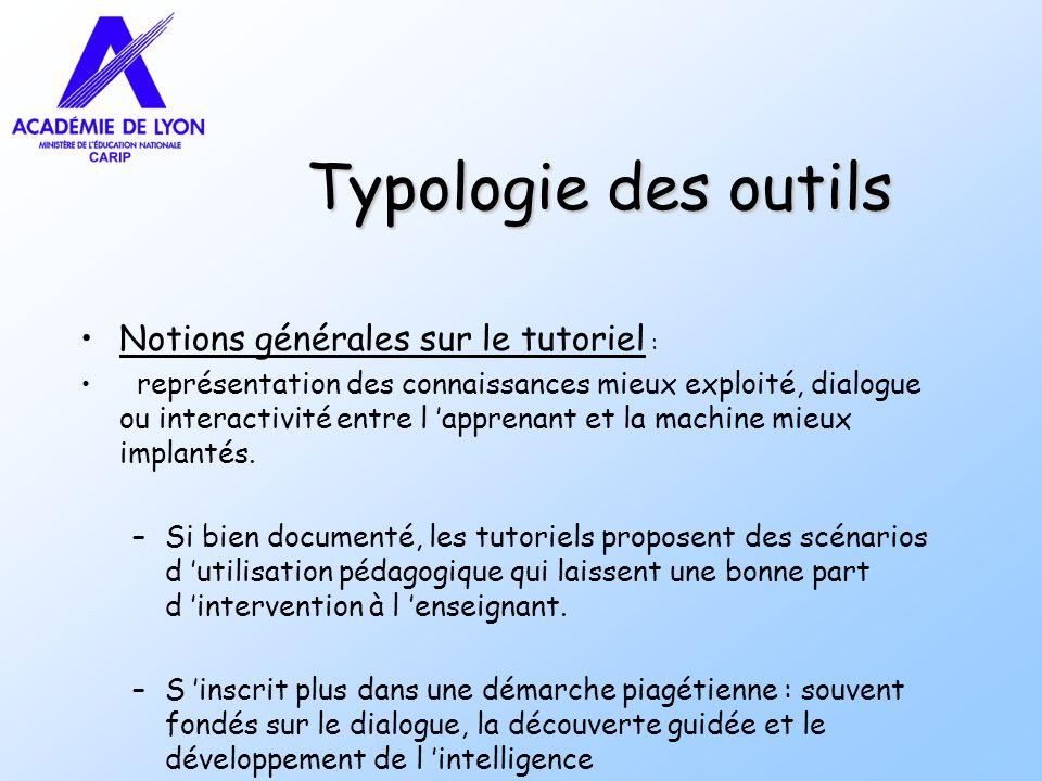 Typologie des outils Notions générales sur le tutoriel : représentation des connaissances mieux exploité, dialogue ou interactivité entre l apprenant