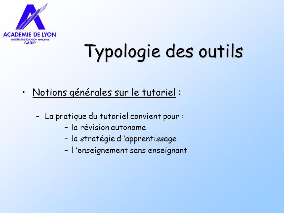 Typologie des outils Notions générales sur le tutoriel : –La pratique du tutoriel convient pour : –la révision autonome –la stratégie d apprentissage –l enseignement sans enseignant