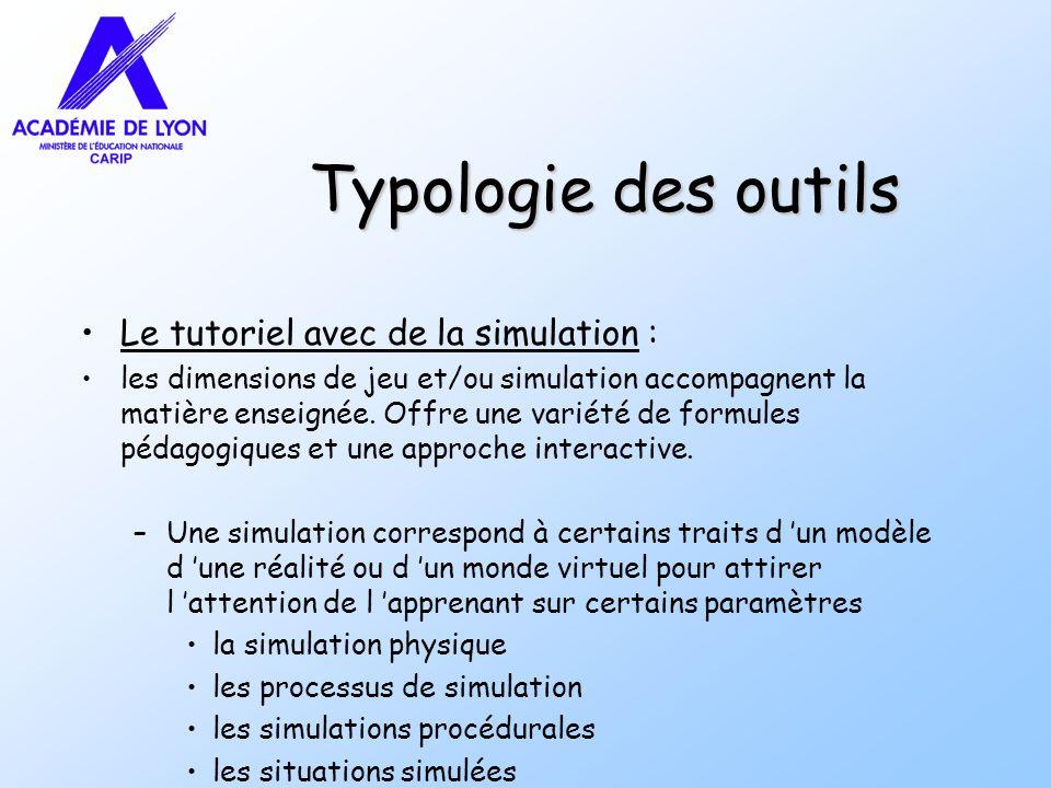 Typologie des outils Le tutoriel avec de la simulation : les dimensions de jeu et/ou simulation accompagnent la matière enseignée. Offre une variété d