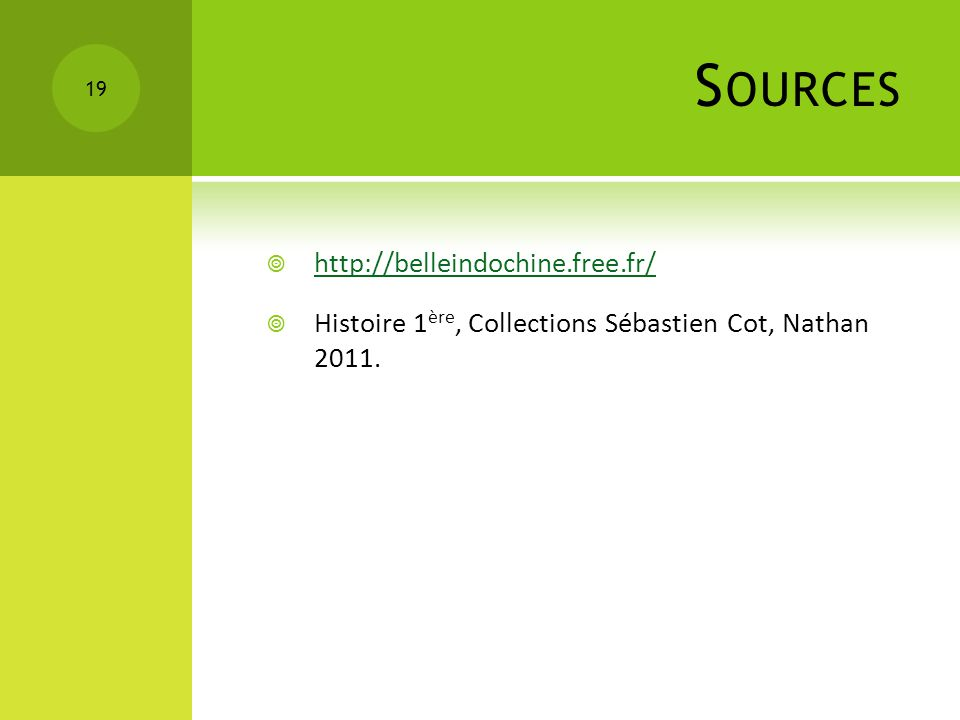 S OURCES http://belleindochine.free.fr/ Histoire 1 ère, Collections Sébastien Cot, Nathan 2011. 19