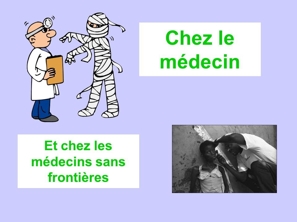 Objectives To be able to say how long we have been ill To be able to understand advice from the doctor about what to do To understand the work that MSF do To create an advertisement for MSF in French