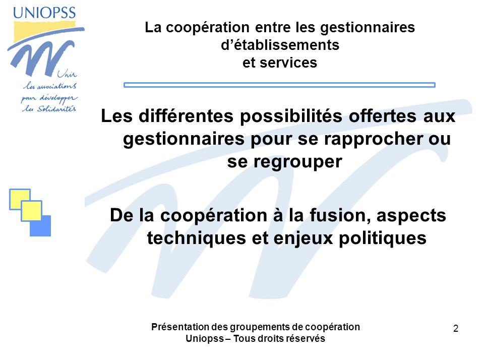 Présentation des groupements de coopération Uniopss – Tous droits réservés 43 Fonctionnement -Une assemblée générale: composée de lensemble des représentants des membres du groupement.