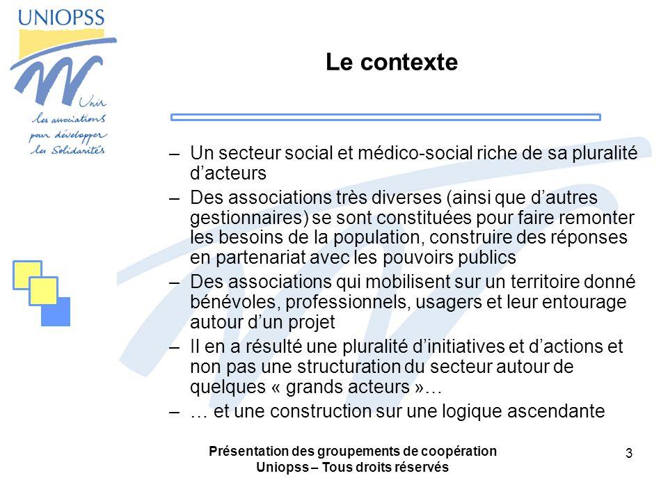 Présentation des groupements de coopération Uniopss – Tous droits réservés 34 En résumé, deux niveaux de mutualisation possibles : -Le GCSMS « groupement de moyens » -Le GCSMS assurant lexploitation des autorisations des établissements et services(version maximaliste).