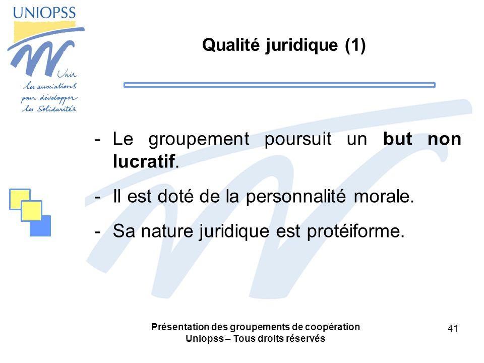 Présentation des groupements de coopération Uniopss – Tous droits réservés 41 Qualité juridique (1) -Le groupement poursuit un but non lucratif.