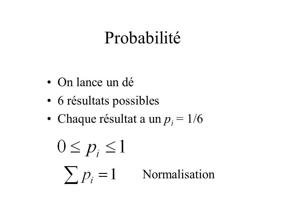 Probabilité On lance un dé 6 résultats possibles Chaque résultat a un p i = 1/6 Normalisation