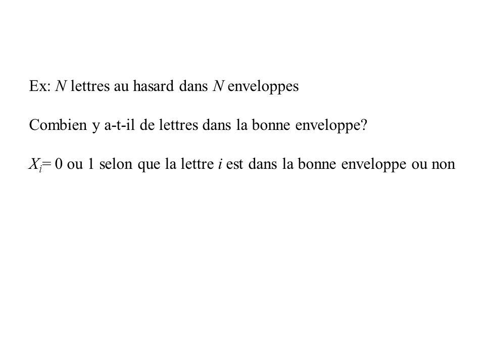 Ex: N lettres au hasard dans N enveloppes Combien y a-t-il de lettres dans la bonne enveloppe? X i = 0 ou 1 selon que la lettre i est dans la bonne en