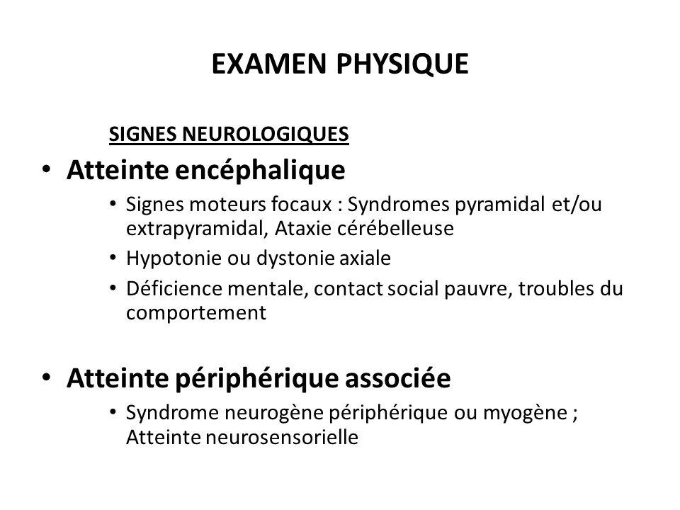 SIGNES NEUROLOGIQUES Atteinte encéphalique Signes moteurs focaux : Syndromes pyramidal et/ou extrapyramidal, Ataxie cérébelleuse Hypotonie ou dystonie