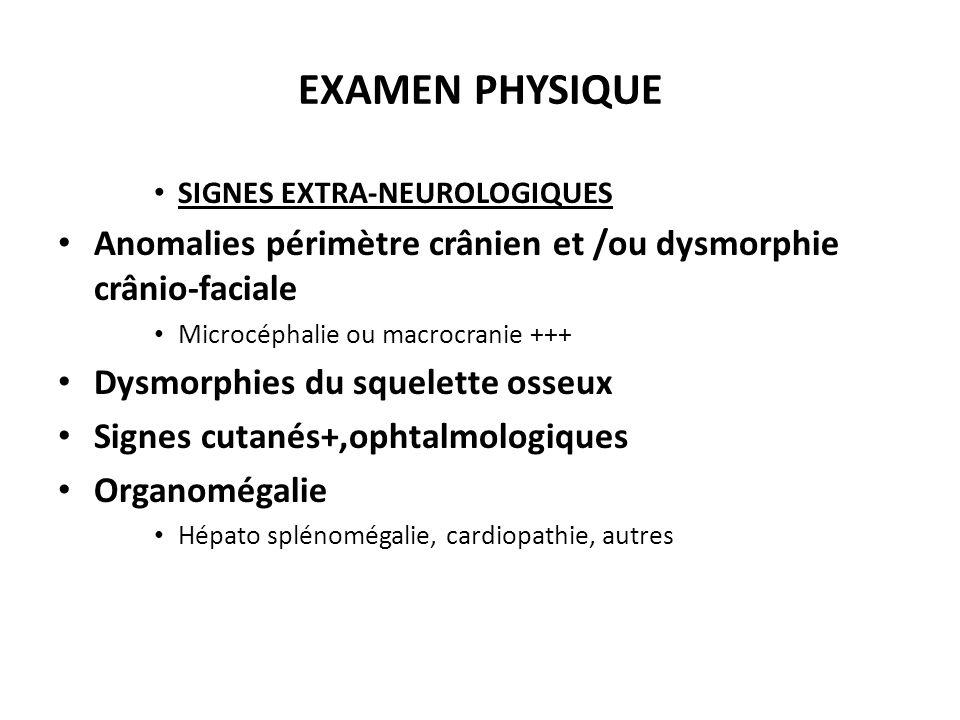 SIGNES EXTRA-NEUROLOGIQUES Anomalies périmètre crânien et /ou dysmorphie crânio-faciale Microcéphalie ou macrocranie +++ Dysmorphies du squelette osse