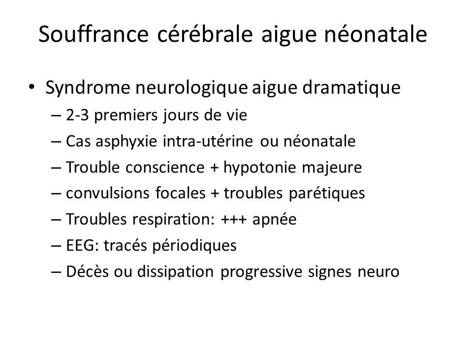 Souffrance cérébrale aigue néonatale Syndrome neurologique aigue dramatique – 2-3 premiers jours de vie – Cas asphyxie intra-utérine ou néonatale – Tr