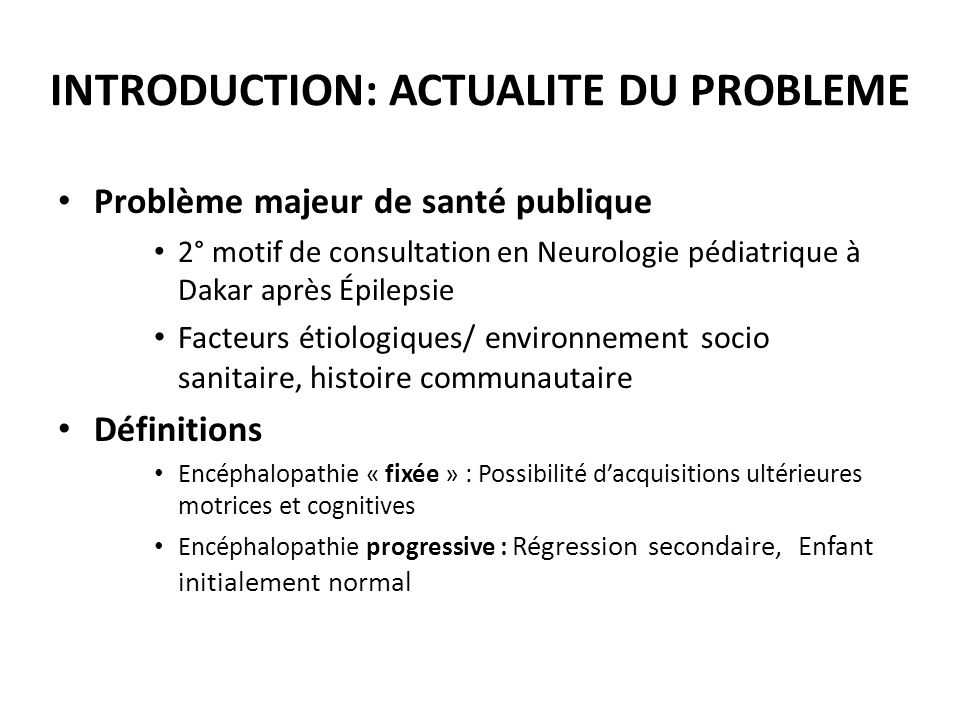INTRODUCTION: ACTUALITE DU PROBLEME Problème majeur de santé publique 2° motif de consultation en Neurologie pédiatrique à Dakar après Épilepsie Facte