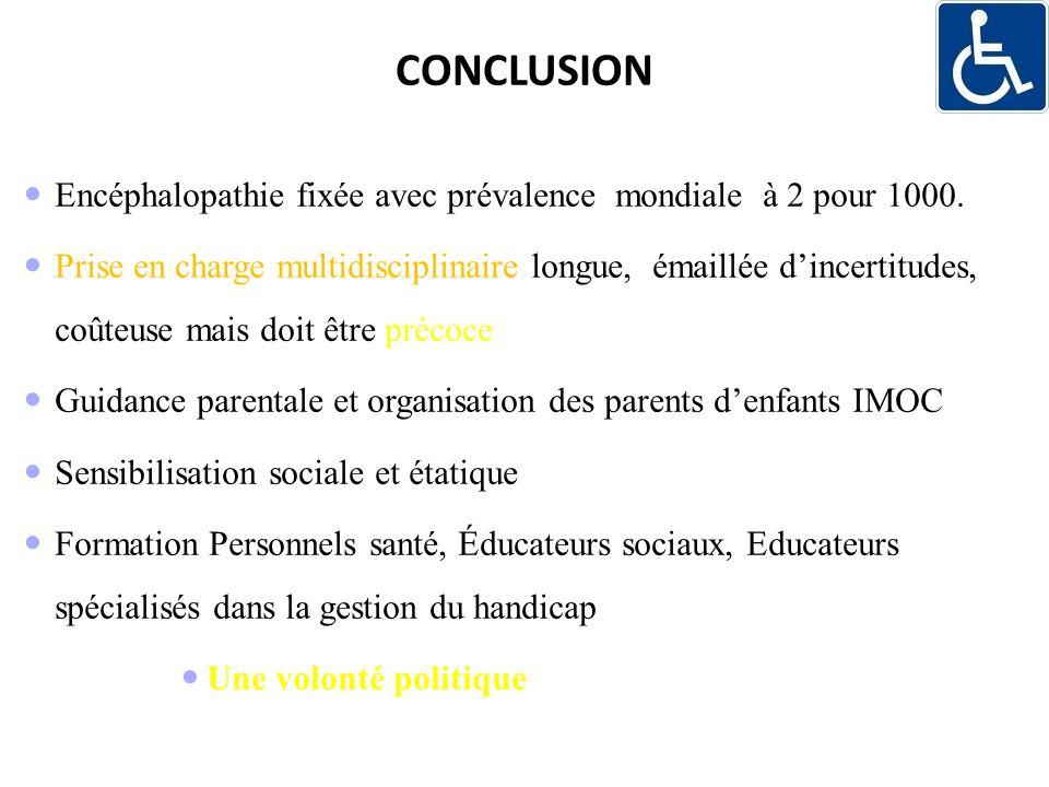 CONCLUSION Encéphalopathie fixée avec prévalence mondiale à 2 pour 1000. Prise en charge multidisciplinaire longue, émaillée dincertitudes, coûteuse m