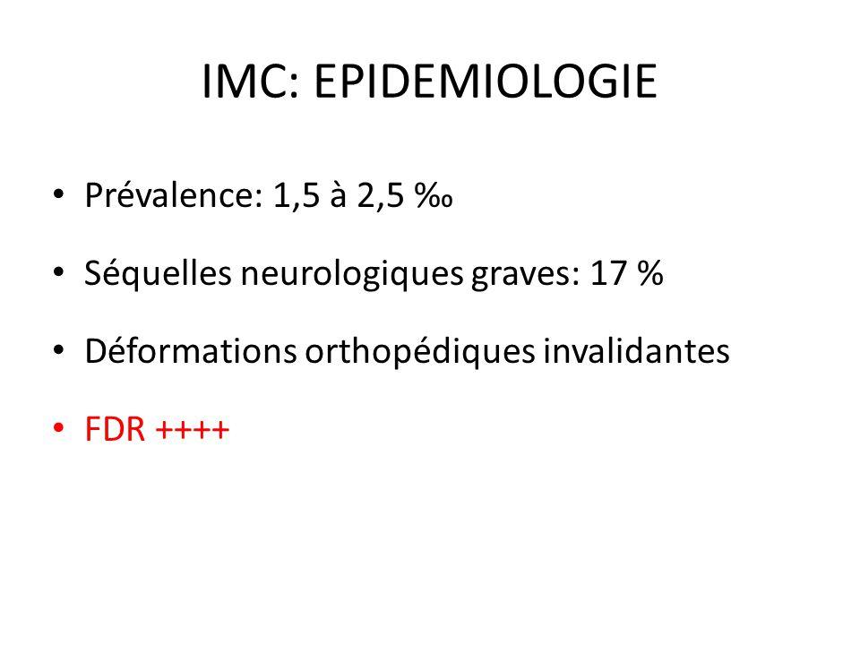 IMC: EPIDEMIOLOGIE Prévalence: 1,5 à 2,5 Séquelles neurologiques graves: 17 % Déformations orthopédiques invalidantes FDR ++++