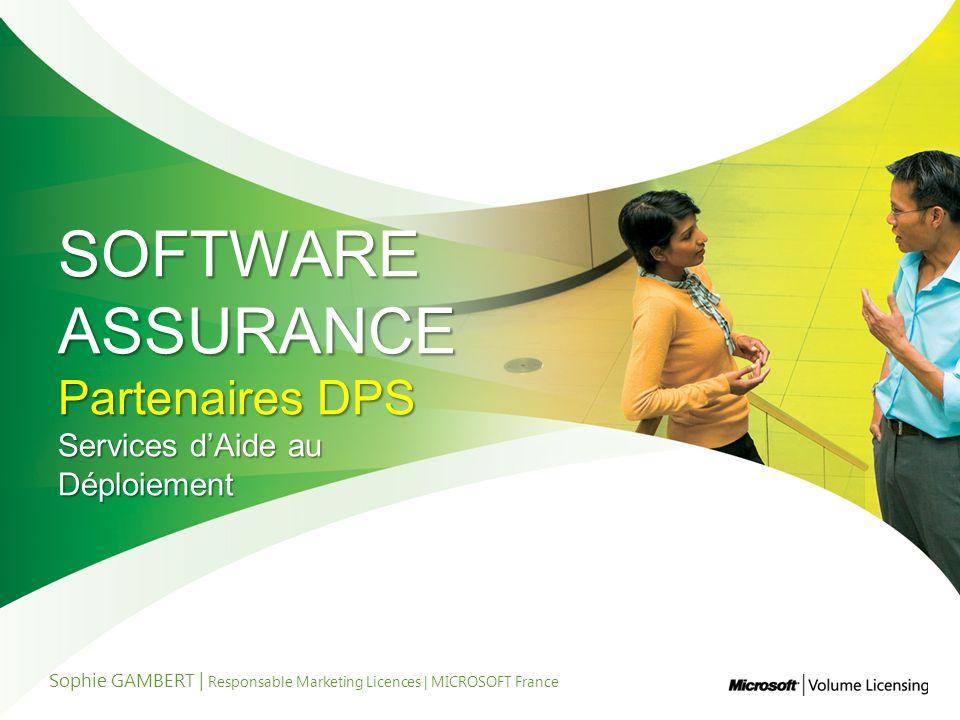 SOFTWARE ASSURANCE Partenaires DPS Services dAide au Déploiement Sophie GAMBERT | Responsable Marketing Licences | MICROSOFT France