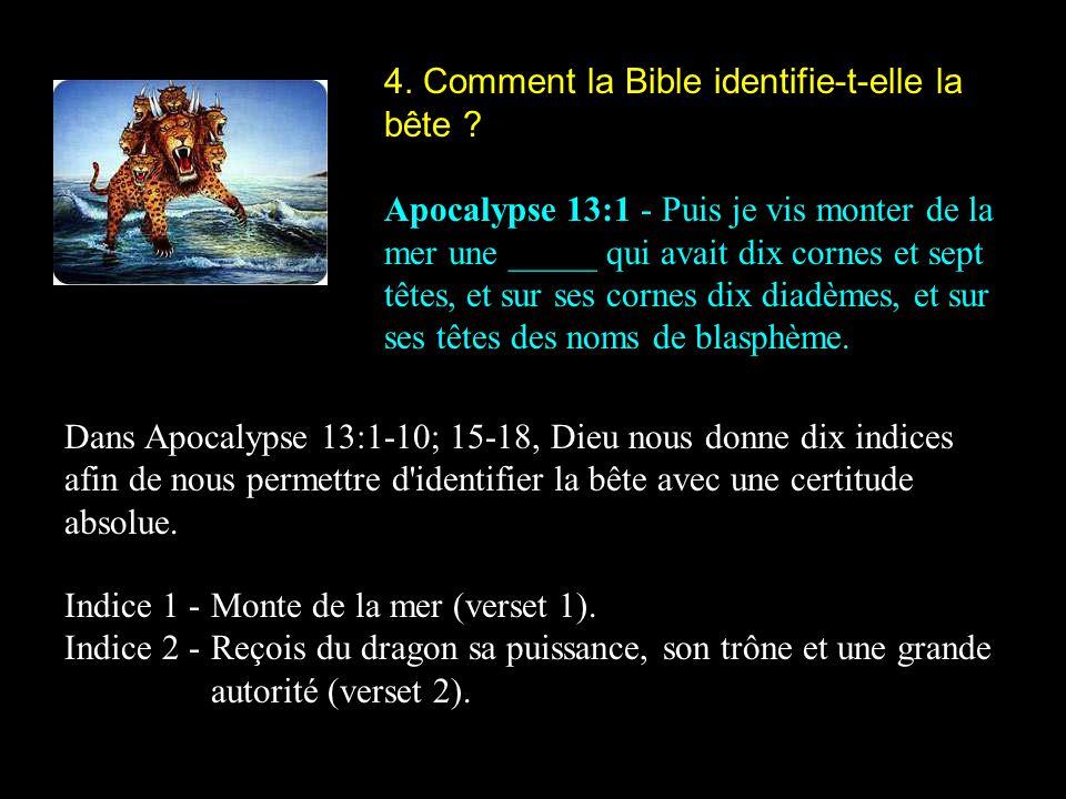 4. Comment la Bible identifie-t-elle la bête ? Apocalypse 13:1 - Puis je vis monter de la mer une _____ qui avait dix cornes et sept têtes, et sur ses