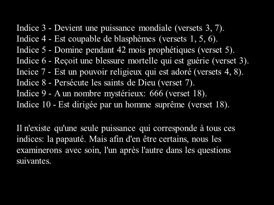 Indice 3 -Devient une puissance mondiale (versets 3, 7). Indice 4 -Est coupable de blasphèmes (versets 1, 5, 6). Indice 5 -Domine pendant 42 mois prop