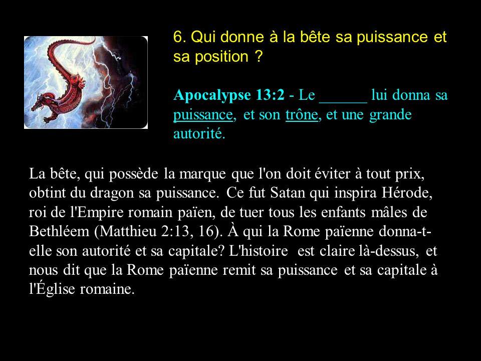 6. Qui donne à la bête sa puissance et sa position ? Apocalypse 13:2 - Le ______ lui donna sa puissance, et son trône, et une grande autorité. La bête