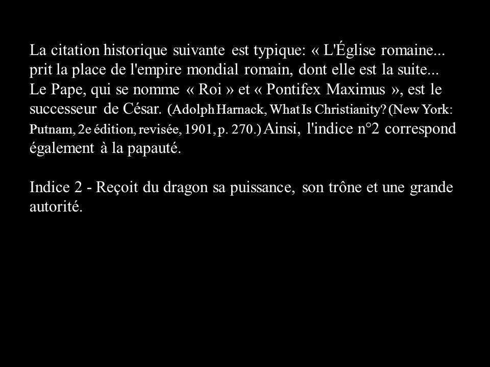 La citation historique suivante est typique: « L'Église romaine... prit la place de l'empire mondial romain, dont elle est la suite... Le Pape, qui se