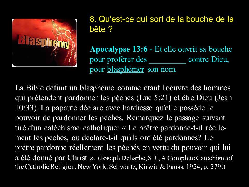 8. Qu'est-ce qui sort de la bouche de la bête ? Apocalypse 13:6 - Et elle ouvrit sa bouche pour proférer des _________ contre Dieu, pour blasphémer so