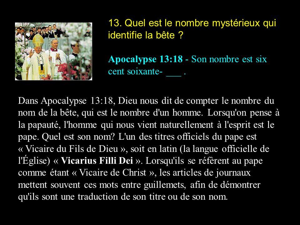 13. Quel est le nombre mystérieux qui identifie la bête ? Apocalypse 13:18 - Son nombre est six cent soixante- ___. Dans Apocalypse 13:18, Dieu nous d