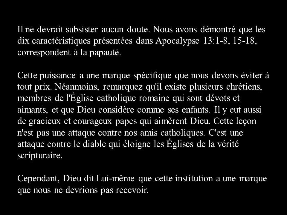Il ne devrait subsister aucun doute. Nous avons démontré que les dix caractéristiques présentées dans Apocalypse 13:1-8, 15-18, correspondent à la pap