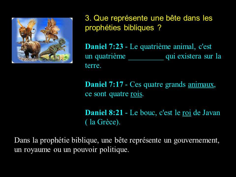 3. Que représente une bête dans les prophéties bibliques ? Daniel 7:23 - Le quatrième animal, c'est un quatrième _________ qui existera sur la terre.