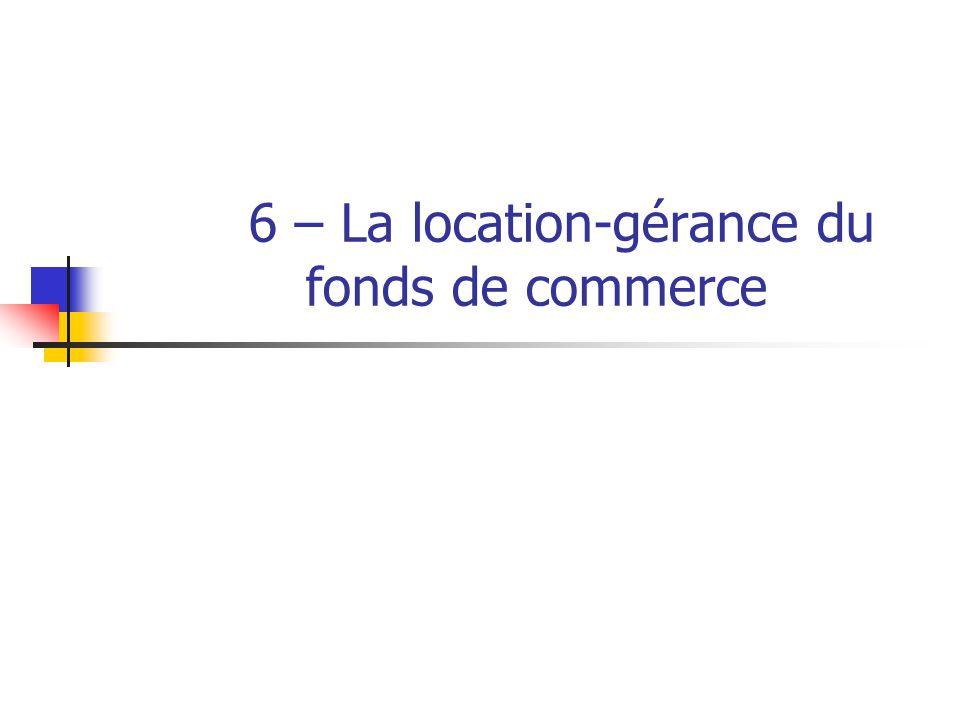6 – La location-gérance du fonds de commerce
