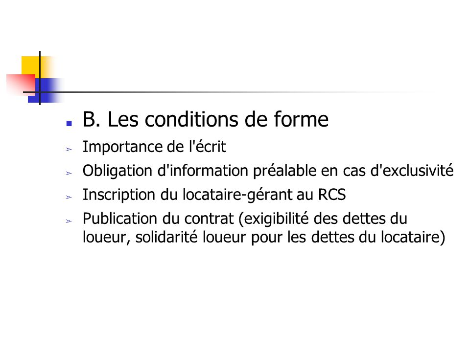 B. Les conditions de forme Importance de l'écrit Obligation d'information préalable en cas d'exclusivité Inscription du locataire-gérant au RCS Public