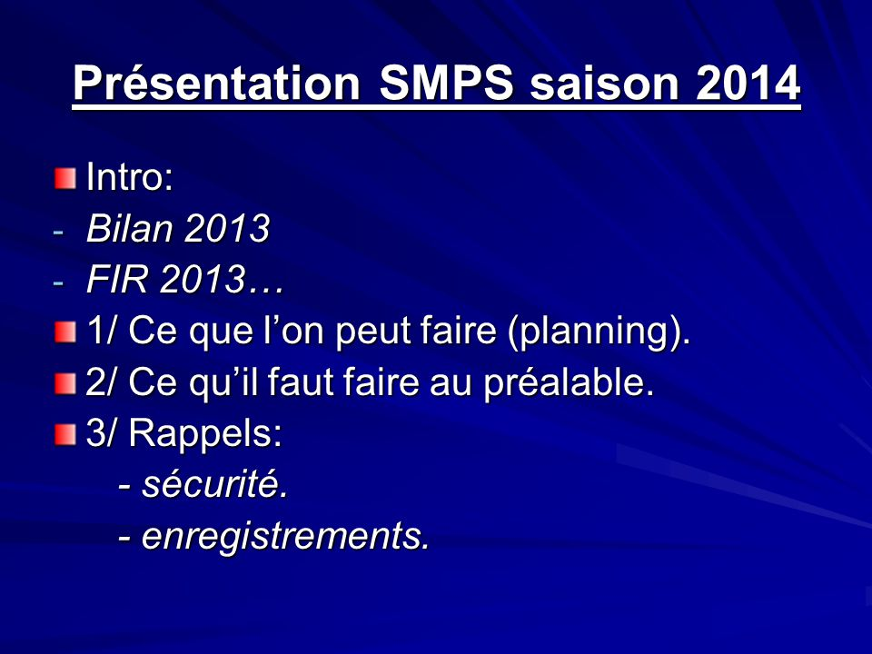 Présentation SMPS saison 2014 Intro: - Bilan 2013 - FIR 2013… 1/ Ce que lon peut faire (planning).