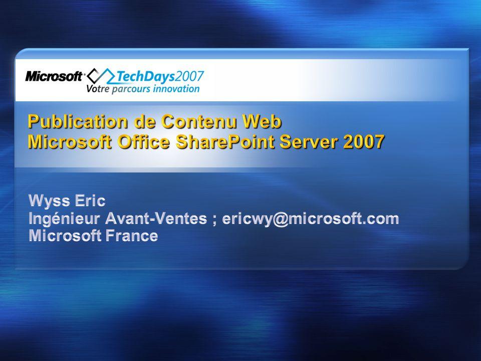 Evaluer SharePoint Server 2007 SharePoint Virtual Labs sur le web http://www.microsoft.com/technet/traincert/virtuallab/office.mspx Version dévaluation 180 jours (Français et Anglais) http://download.microsoft.com En savoir plus sur SharePoint Server 2007 Pour les développeurs http://msdn.microsoft.com/sharepoint Pour lIT http://technet2.microsoft.com/office
