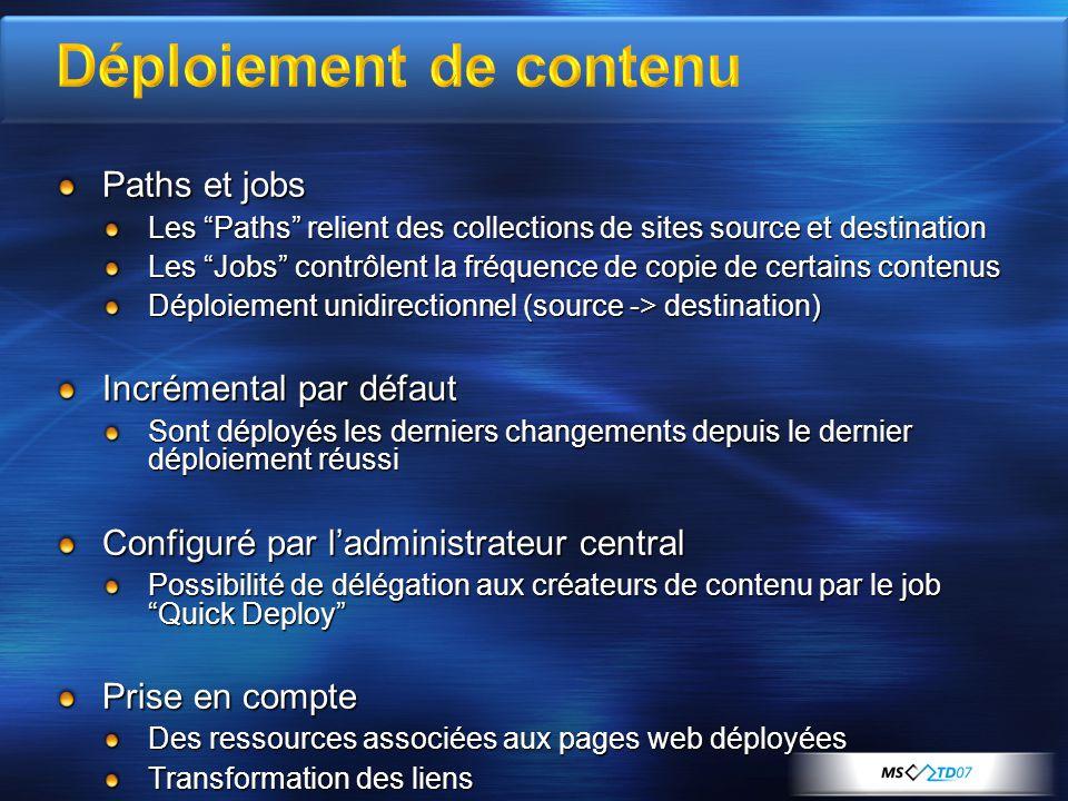 Paths et jobs Les Paths relient des collections de sites source et destination Les Jobs contrôlent la fréquence de copie de certains contenus Déploiem