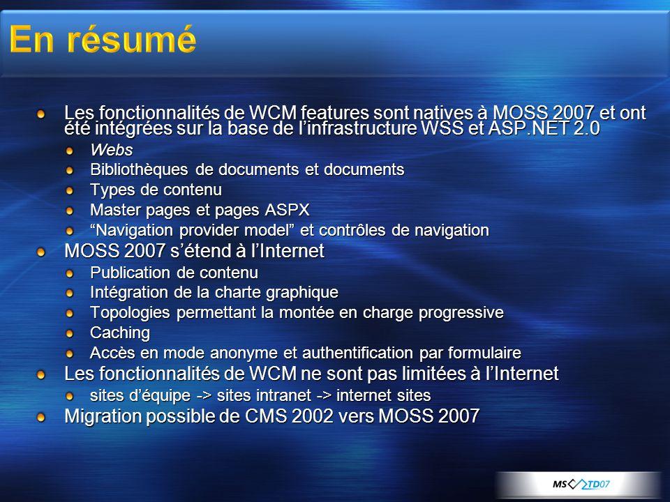 Les fonctionnalités de WCM features sont natives à MOSS 2007 et ont été intégrées sur la base de linfrastructure WSS et ASP.NET 2.0 Webs Bibliothèques