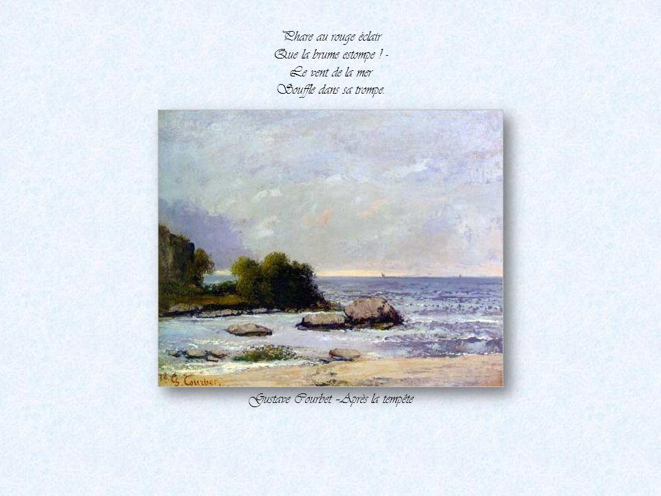 C'est toi, c'est ton feu Que le nocher rêve, Quand le flot s'élève, Chandelier que Dieu Pose sur la grève, Gustave Courbet –La vague 1871