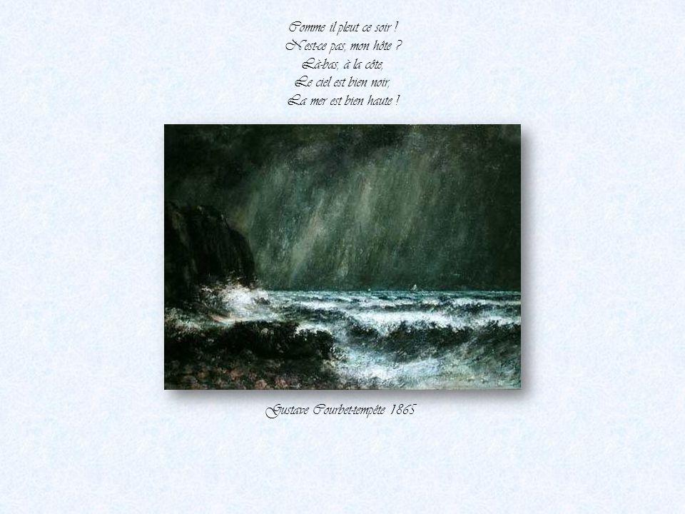 Quoiqu'un son plus clair Parfois l'interrompe... - Le vent de la mer Souffle dans sa trompe. Gustave Courbet