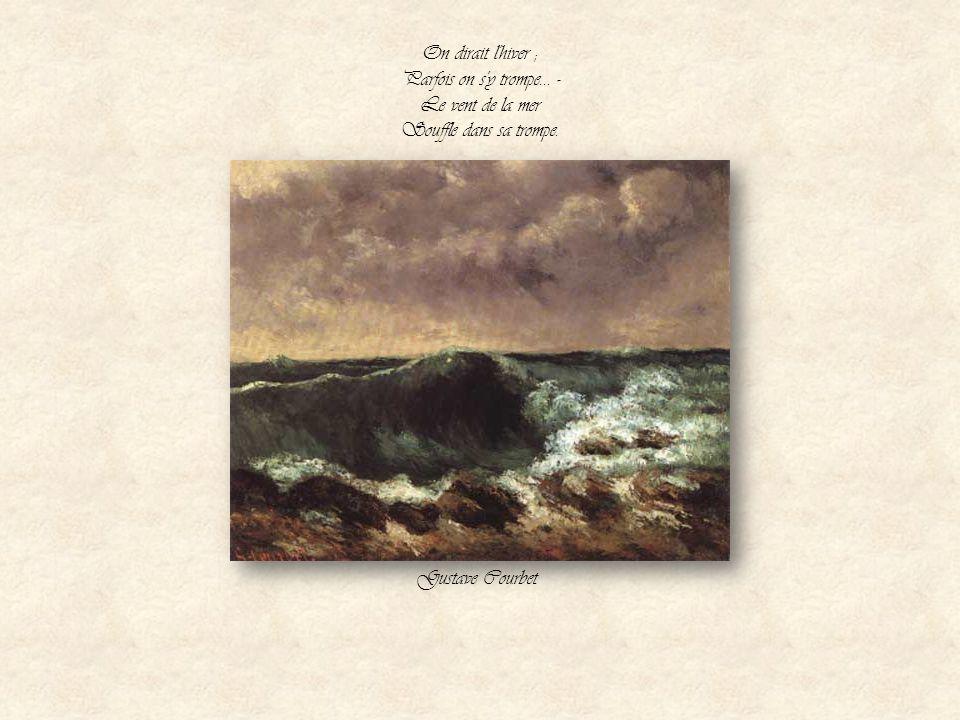 Comme il pleut ce soir ! N'est-ce pas, mon hôte ? Là-bas, à la côte, Le ciel est bien noir, La mer est bien haute ! Gustave Courbet-tempête 1865