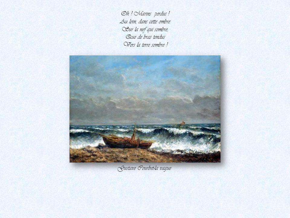 On dirait l'hiver ; Parfois on s'y trompe... - Le vent de la mer Souffle dans sa trompe. Gustave Courbet