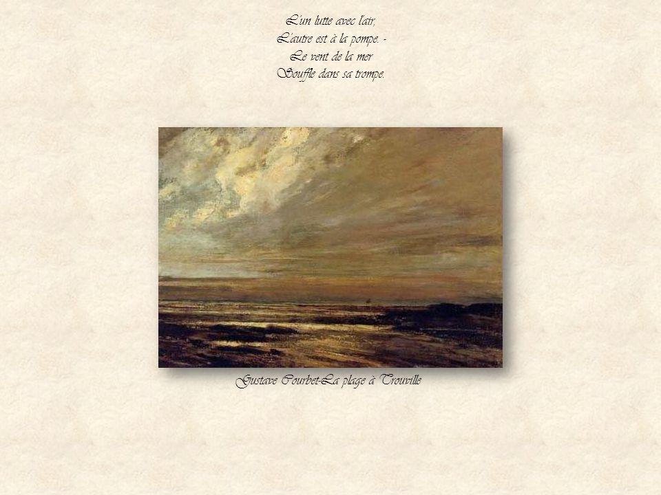 Nochers imprudents ! Le vent dans la voile Déchire la toile Comme avec les dents ! Là-haut pas d'étoile ! Gustave Courbet