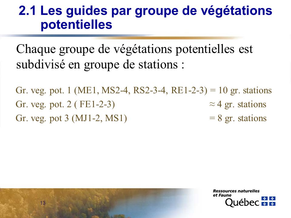 13 Gr. veg. pot. 1 (ME1, MS2-4, RS2-3-4, RE1-2-3) = 10 gr. stations Gr. veg. pot. 2 ( FE1-2-3) 4 gr. stations Gr. veg. pot 3 (MJ1-2, MS1) = 8 gr. stat