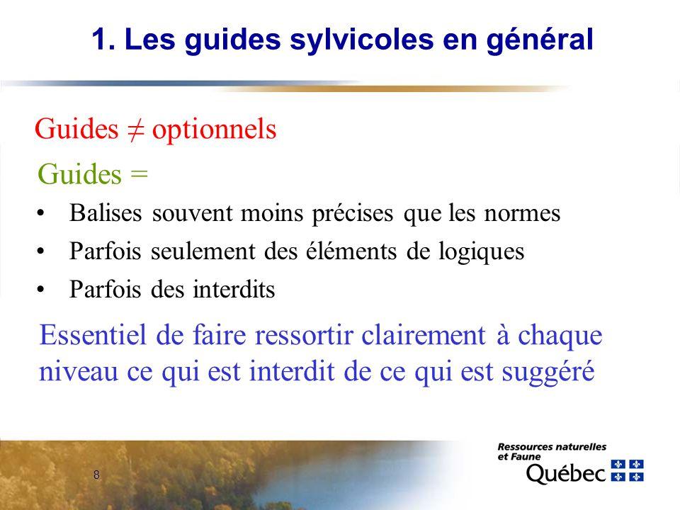 8 Balises souvent moins précises que les normes Parfois seulement des éléments de logiques Parfois des interdits 1. Les guides sylvicoles en général G
