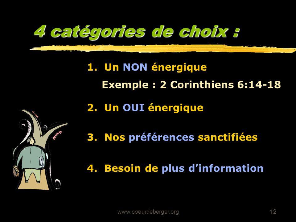 www.coeurdeberger.org12 4 catégories de choix : 1. Un NON énergique Exemple : 2 Corinthiens 6:14-18 2. Un OUI énergique 3. Nos préférences sanctifiées