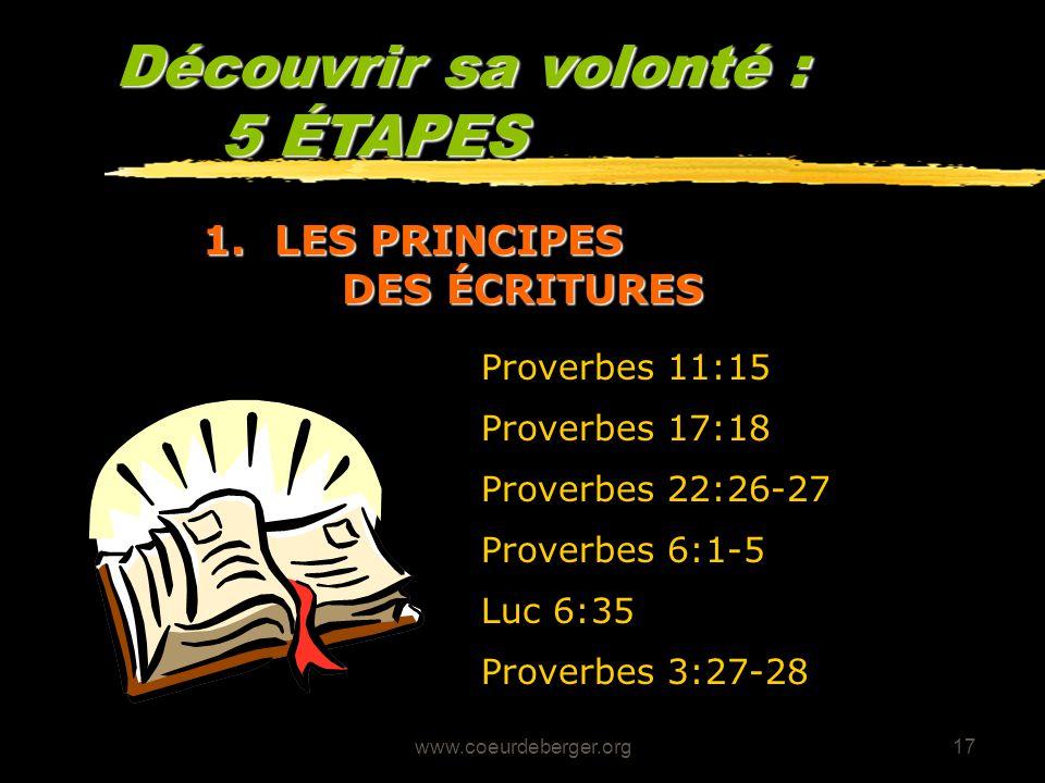 www.coeurdeberger.org17 Découvrir sa volonté : 5 ÉTAPES 1. LES PRINCIPES DES ÉCRITURES Proverbes 11:15 Proverbes 17:18 Proverbes 22:26-27 Proverbes 6: