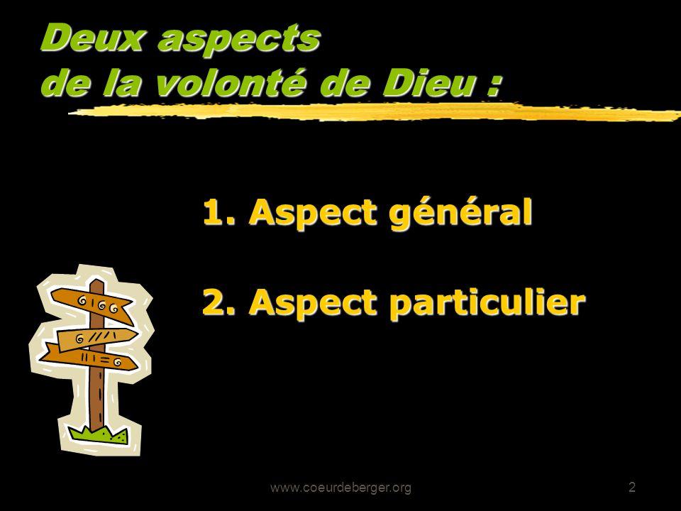 www.coeurdeberger.org2 Deux aspects de la volonté de Dieu : 1. Aspect général 2. Aspect particulier