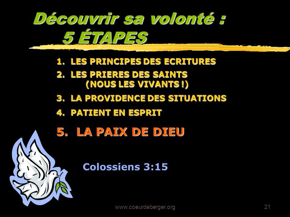 www.coeurdeberger.org21 Découvrir sa volonté : 5 ÉTAPES 5. LA PAIX DE DIEU Colossiens 3:15 4. PATIENT EN ESPRIT 3. LA PROVIDENCE DES SITUATIONS 2. LES