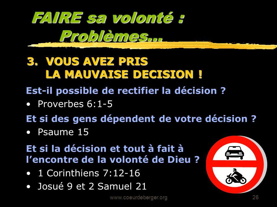 www.coeurdeberger.org26 FAIRE sa volonté : Problèmes... Est-il possible de rectifier la décision ? Proverbes 6:1-5 3. VOUS AVEZ PRIS LA MAUVAISE DECIS