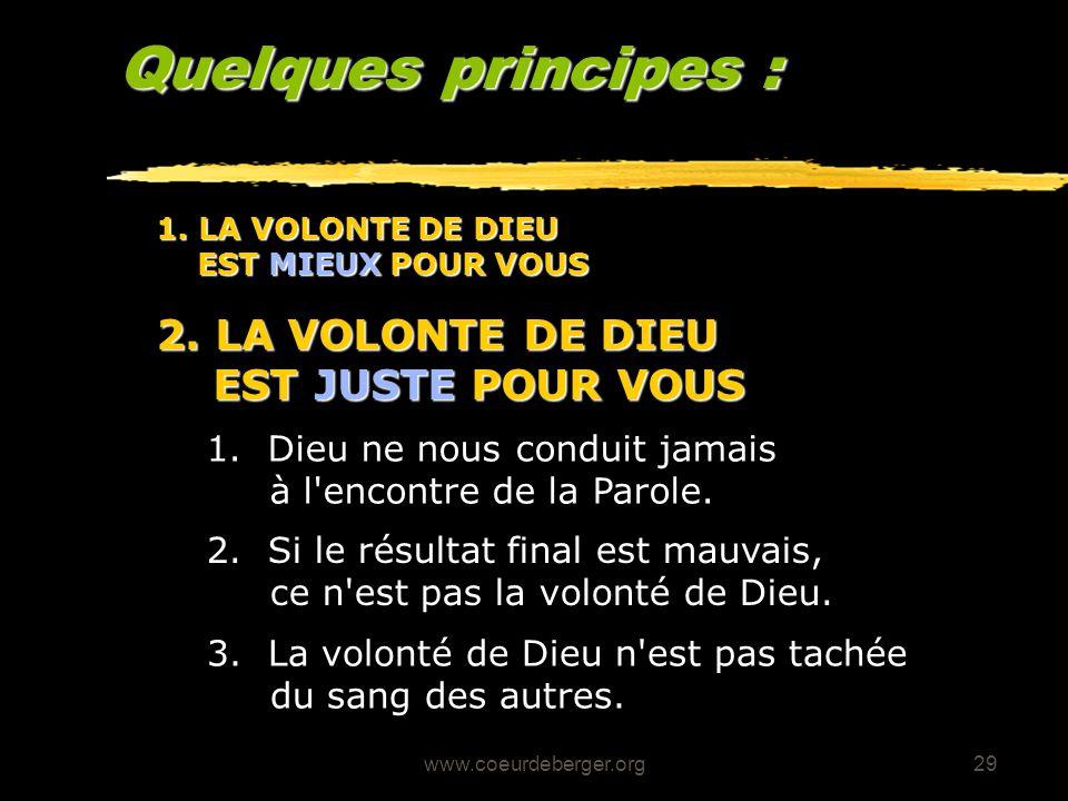 www.coeurdeberger.org29 Quelques principes : 1. Dieu ne nous conduit jamais à l'encontre de la Parole. 2. LA VOLONTE DE DIEU EST JUSTE POUR VOUS 2. Si