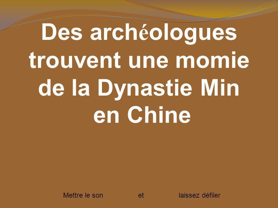 Des arch é ologues trouvent une momie de la Dynastie Min en Chine Mettre le son et laissez défiler