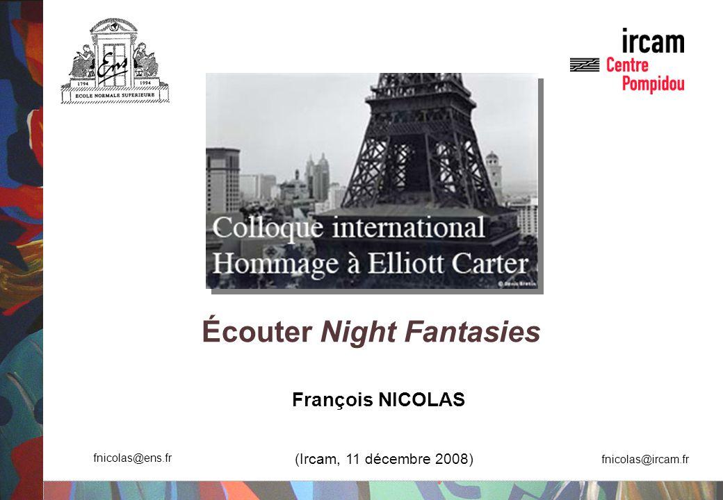 Écouter Nigth Fantasies d Elliott Carter (Ircam, 11 décembre 2008) - fnicolas@ens.fr / fnicolas@ircam.fr 2 Plan Contextualisation de Night Fantasies Écouter une œuvre .
