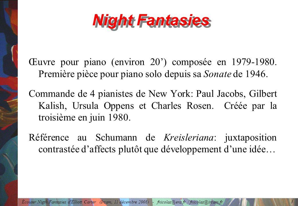 Écouter Nigth Fantasies d Elliott Carter (Ircam, 11 décembre 2008) - fnicolas@ens.fr / fnicolas@ircam.fr 3 Night Fantasies Œuvre pour piano (environ 20) composée en 1979-1980.