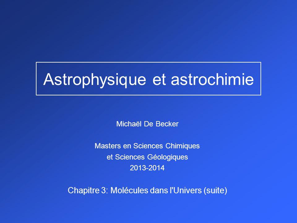 Astrophysique et astrochimie Michaël De Becker Masters en Sciences Chimiques et Sciences Géologiques 2013-2014 Chapitre 3: Molécules dans l Univers (suite)
